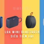 TOP 4 loa Bluetooth không dây mini bỏ túi hiện đại nhất, đáng sở hữu nhất
