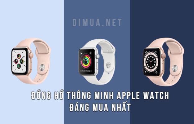 Đồng hồ thông minh Apple Watch đáng mua nhất